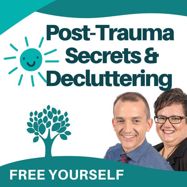 Post Trauma Secrets & Decluttering Podcast Artwork Image