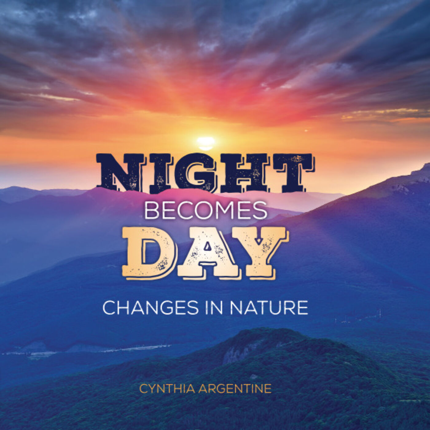 Cynthia Argentine Hopes to Inspire Readers with How Nature Changes in Night Becomes Day
