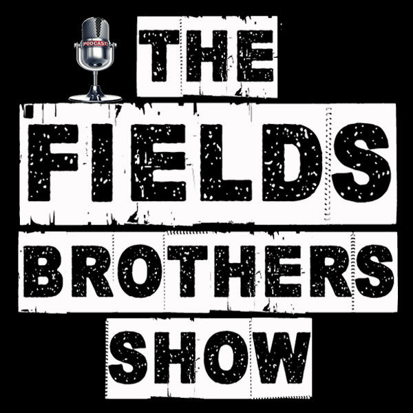 The Fields Brothers Show Podcast Artwork Image