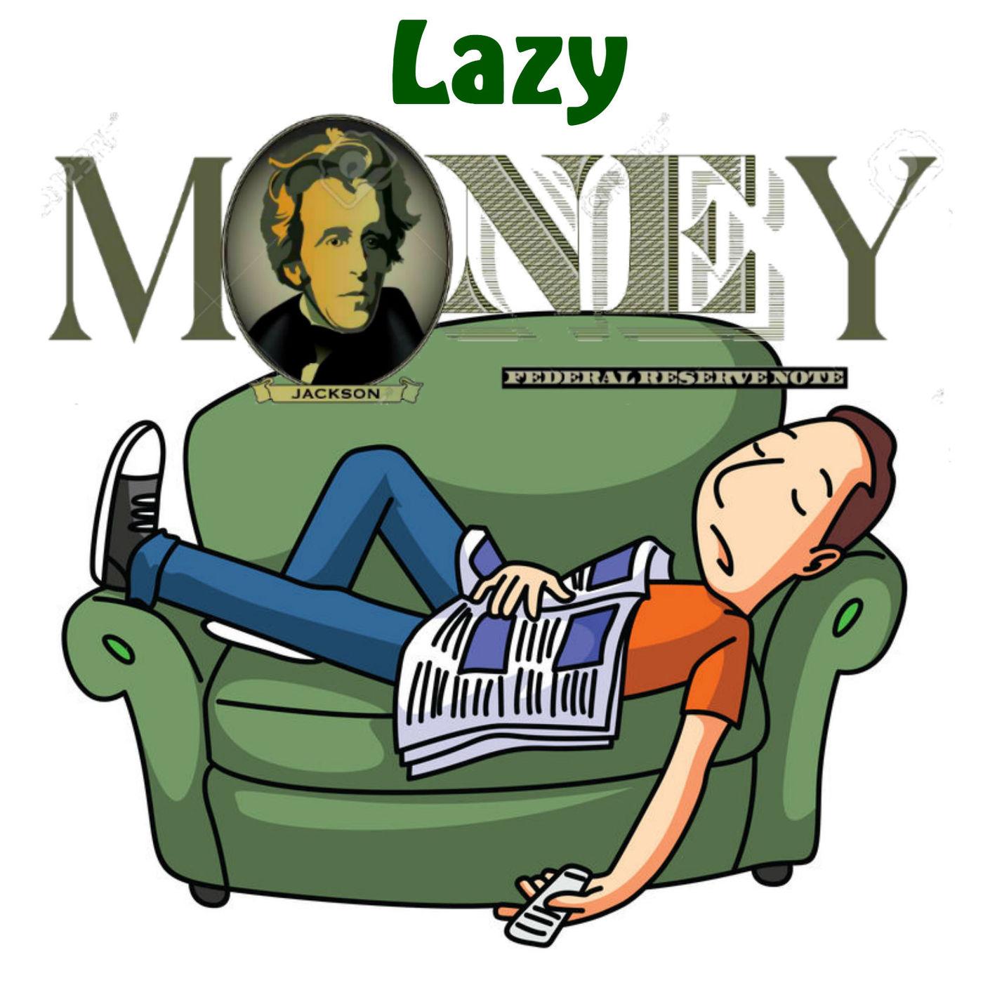 Lazy Money = Lazy Parents!