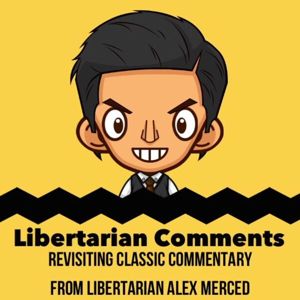 Libertarian Comments: Revisiting Classic Commentary from Alex Merced Podcast Artwork Image