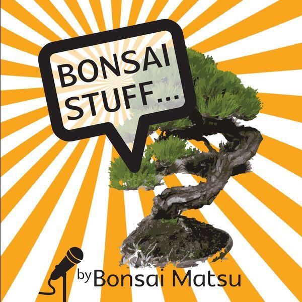 Bonsai Stuff Podcast Artwork Image