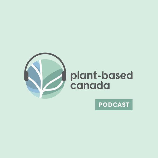 Plant-Based Canada Podcast Podcast Artwork Image