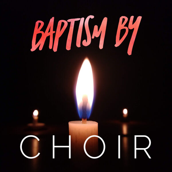 Baptism By Choir Podcast Artwork Image