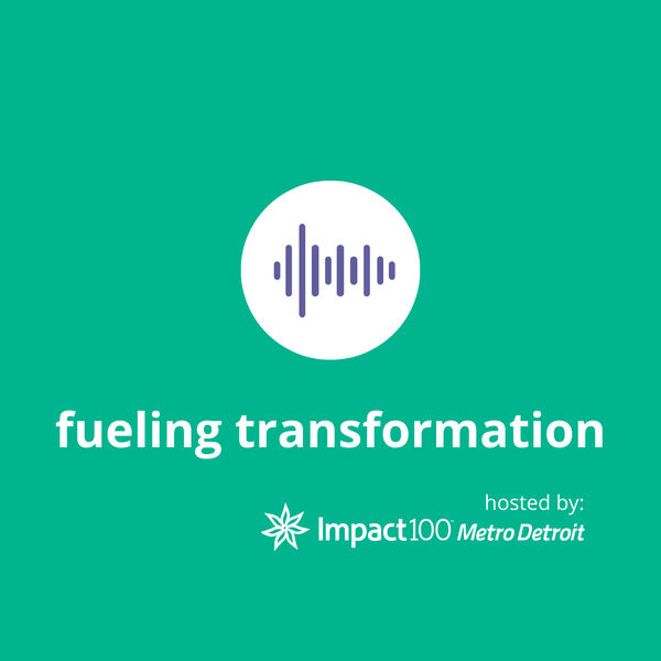 Fueling Transformation hosted by Impact100 Metro Detroit Podcast Artwork Image