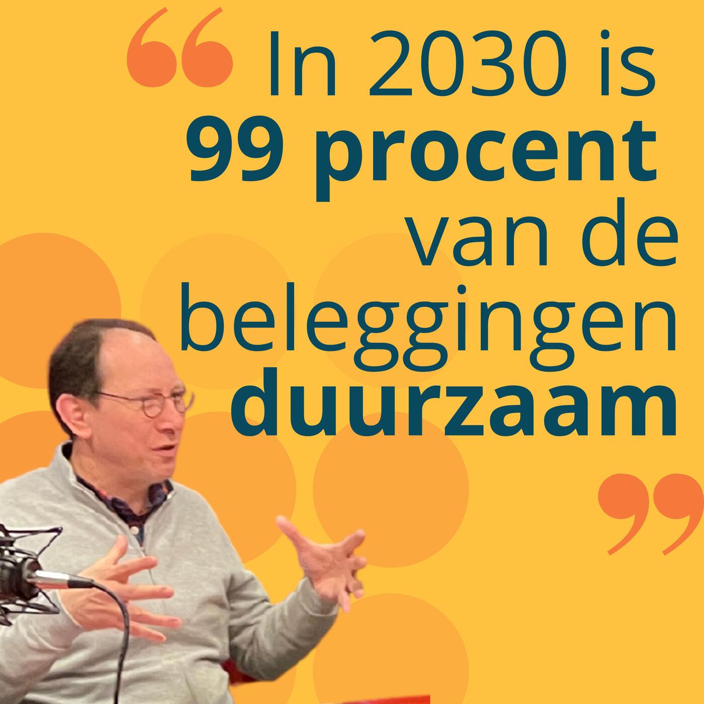 In 2030 is 99 procent van de beleggingen duurzaam - Adrie Heinsbroek