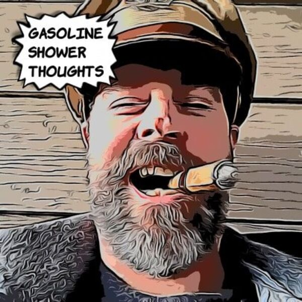 Gasoline Shower Thoughts: Stories, Rants, and Interviews Podcast Artwork Image