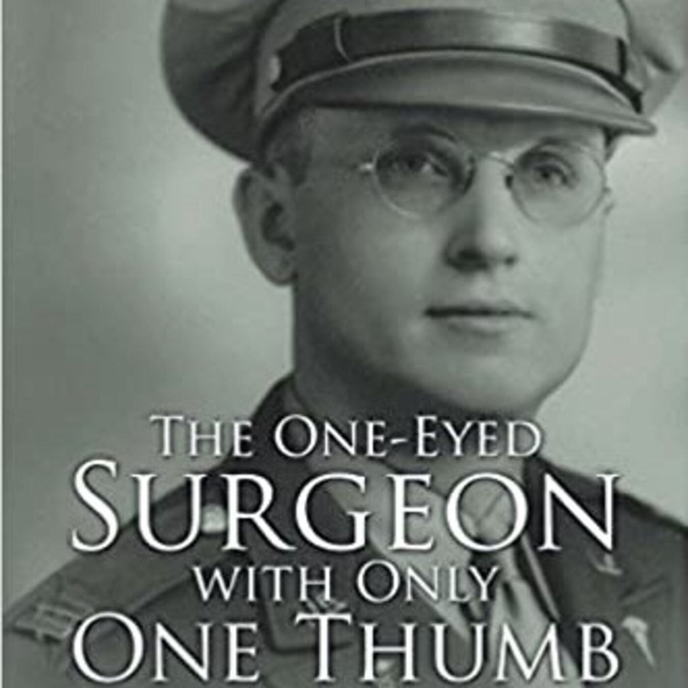 Ep. 010: The One-Eyed Surgeon With Only One Thumb and Other Stories - with John C. Barber, MD