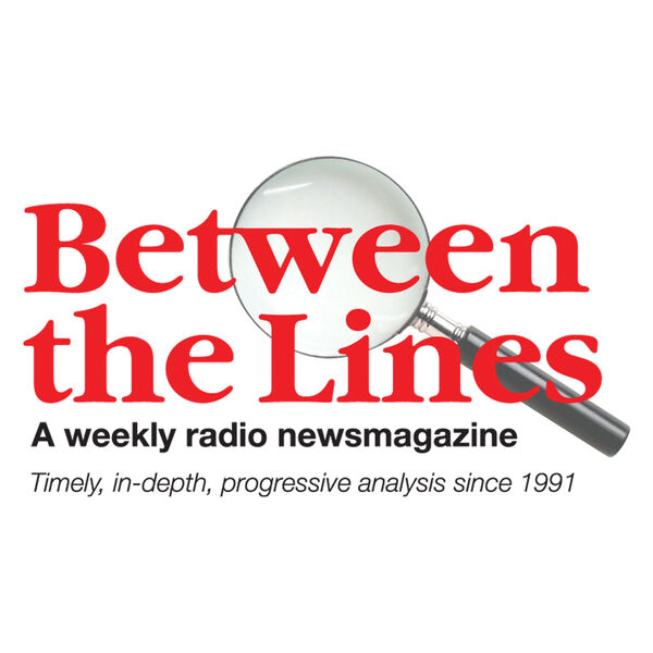 Between The Lines Radio Newsmagazine podcast Podcast Artwork Image