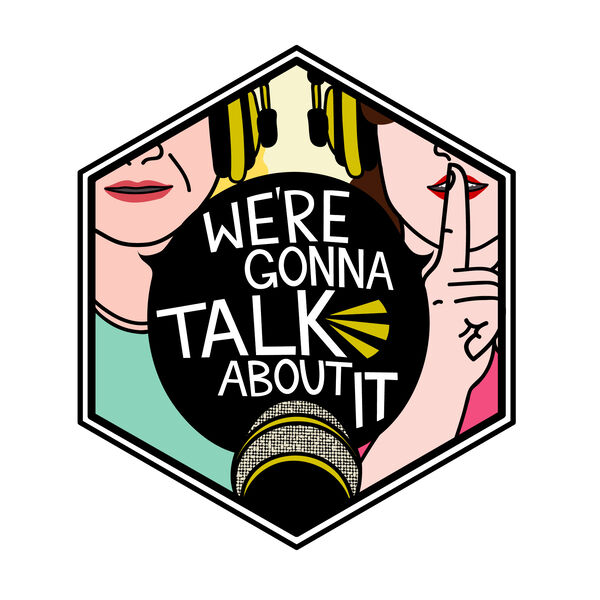 We're Gonna Talk About It Podcast Artwork Image