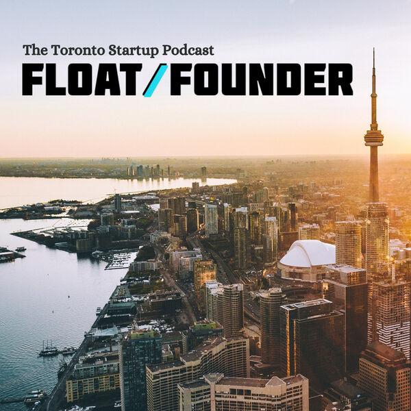 Float or Founder: Toronto Startup Entrepreneur Stories Podcast Artwork Image