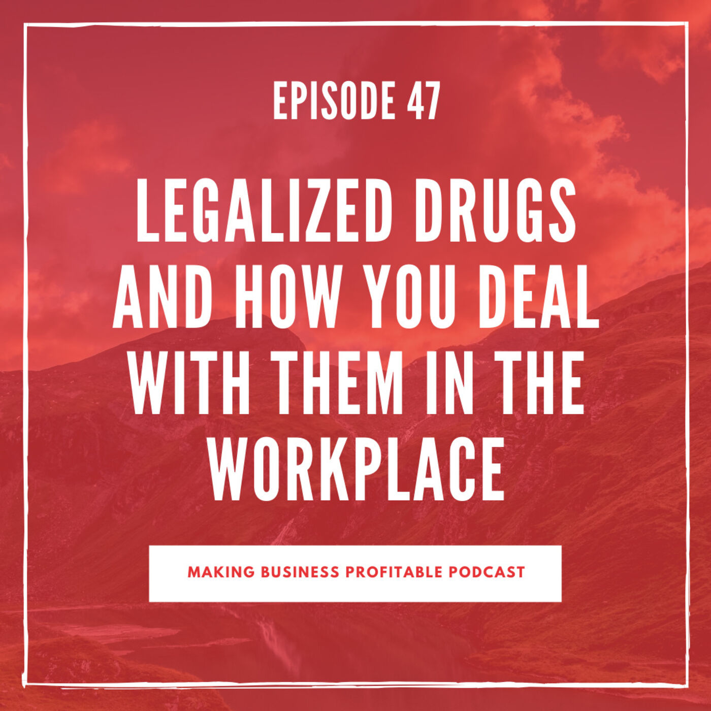 Episode 47 - Legalized Drugs and how you deal wiith them in the workplace