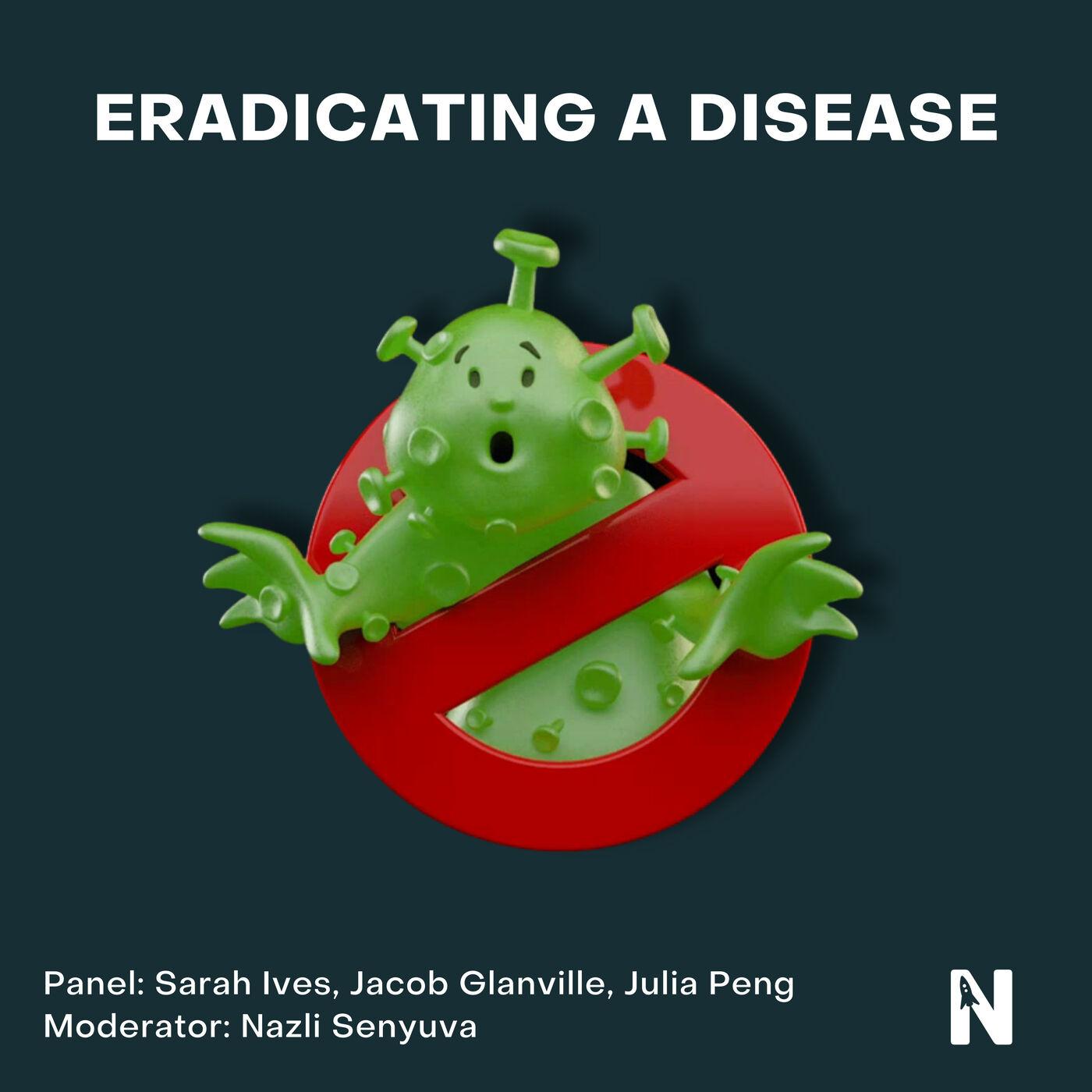 Eradicating a Disease   Sarah Ives, Jacob Glanville, Julia Peng, Nazli Senyuva