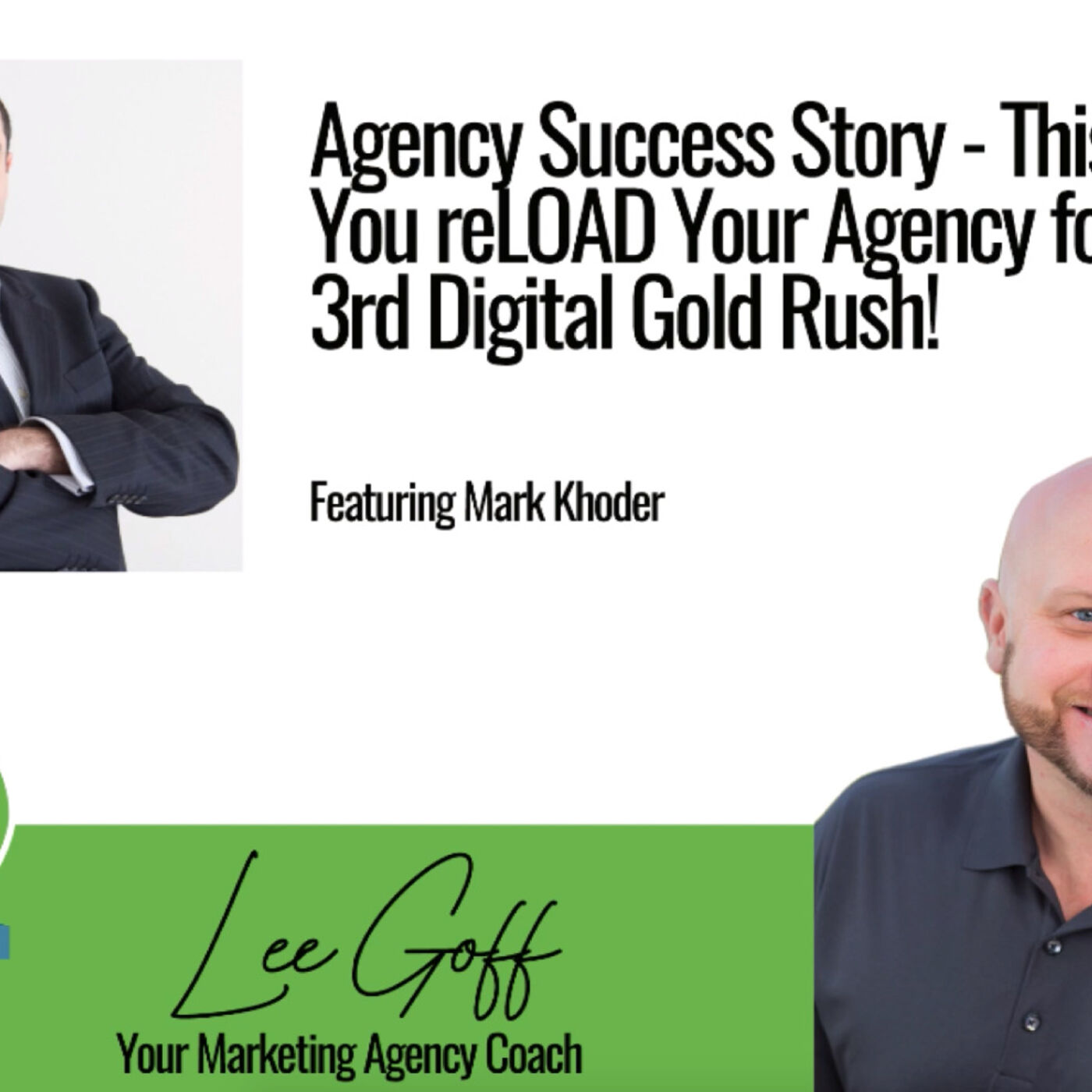 Mark Khoder - How to reLOAD Your Agency During Down Times - Agency Success GPS Podcast - Lee Goff - Episode 5