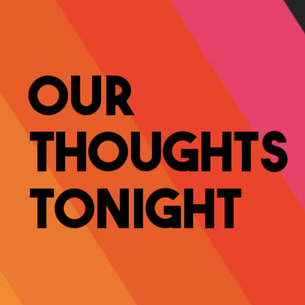 Our Thoughts Tonight Podcast Artwork Image