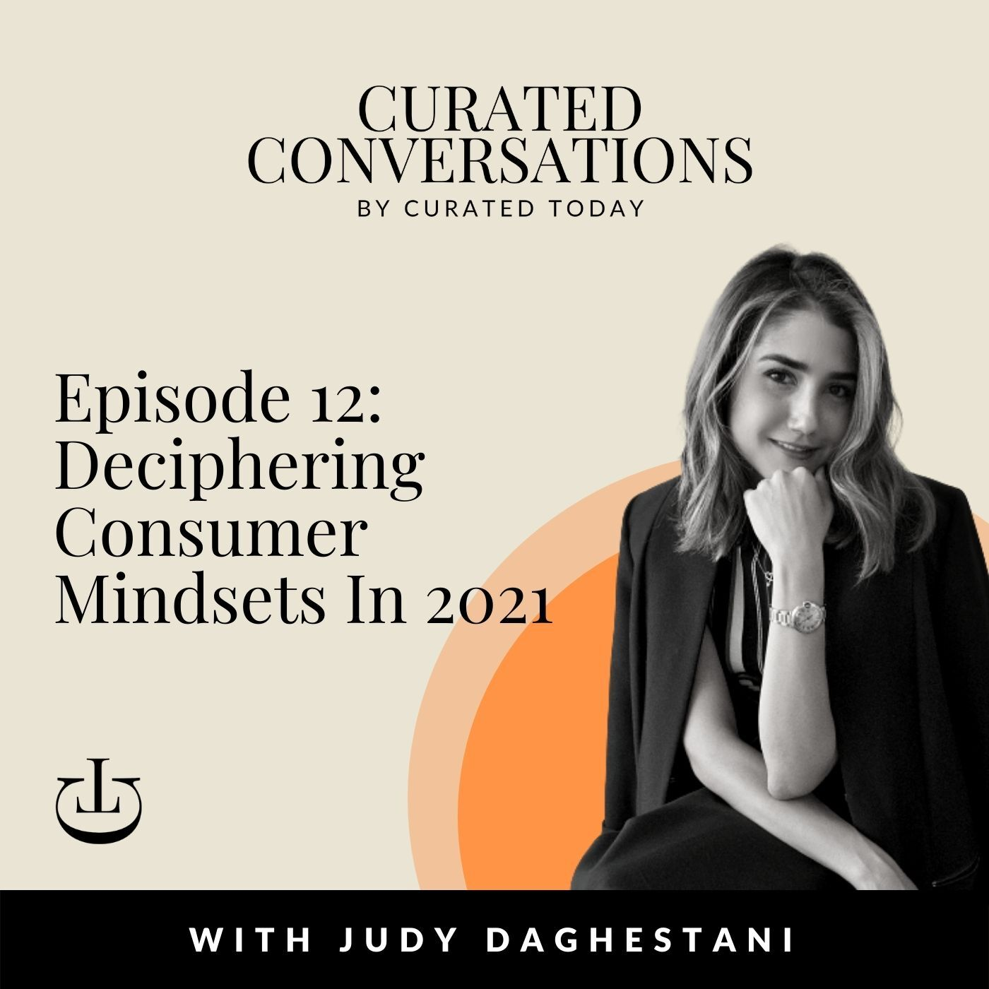 Deciphering Consumer Mindsets In 2021 - With Curated Today Founder, Judy Daghestani