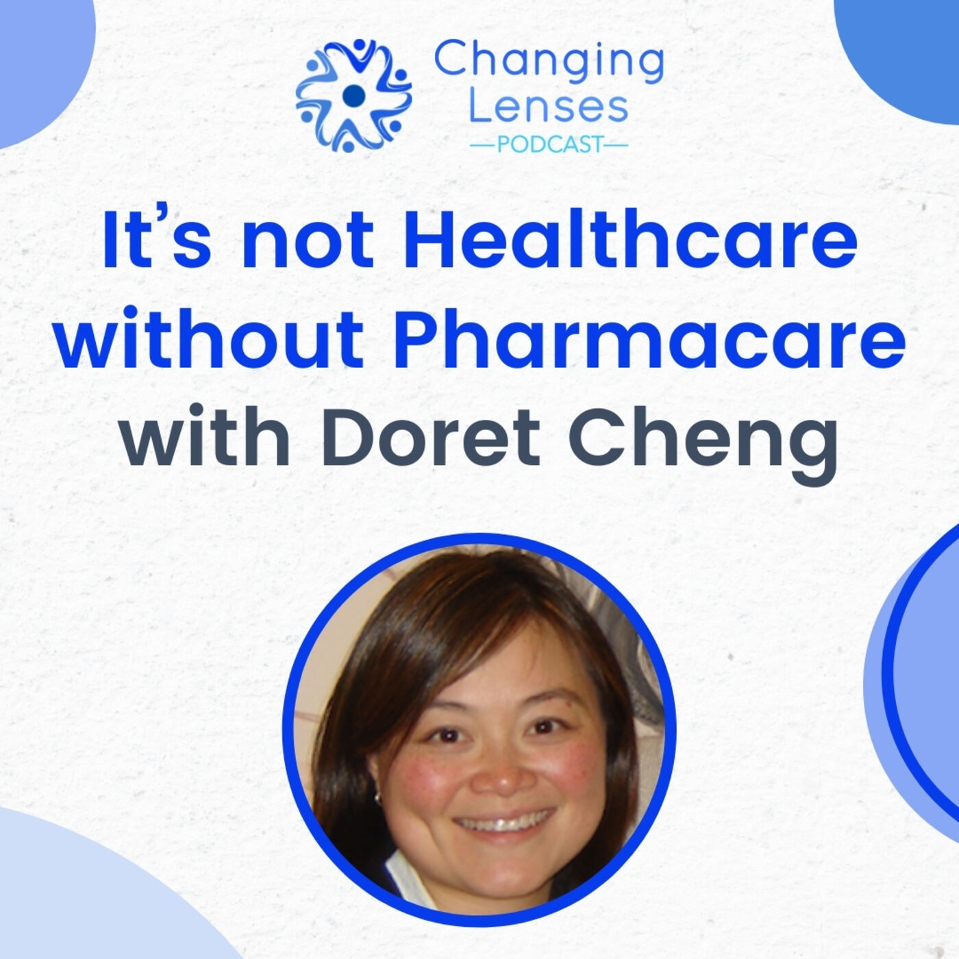 Ep06: It's not Healthcare without Pharmacare, with Doret Cheng