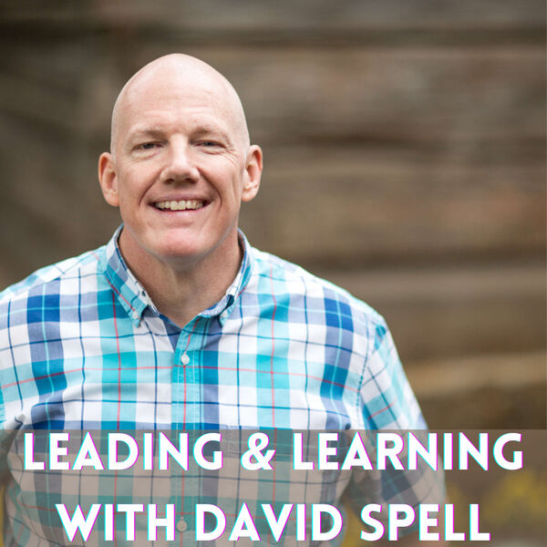 Leading and Learning with David Spell Podcast Artwork Image