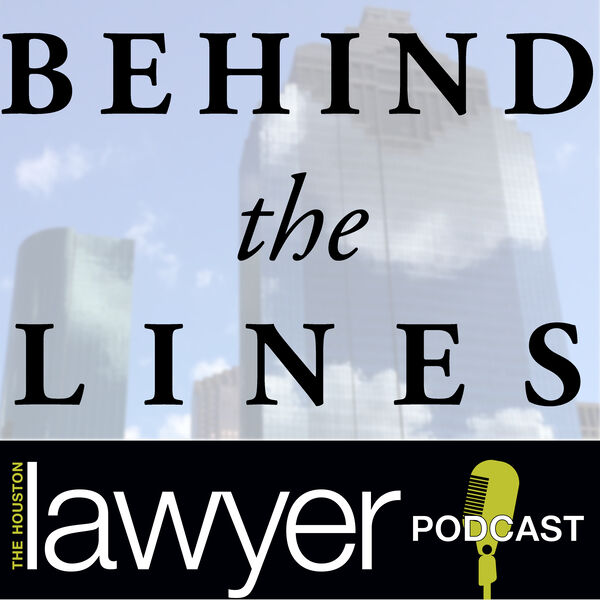 Behind the Lines: The Houston Lawyer Podcast Podcast Artwork Image