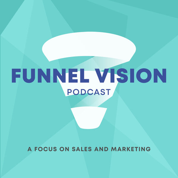 Funnel Vision - A focus on sales and marketing Podcast Artwork Image