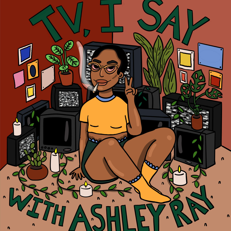 TV, I Say w/ Ashley Ray podcast show image