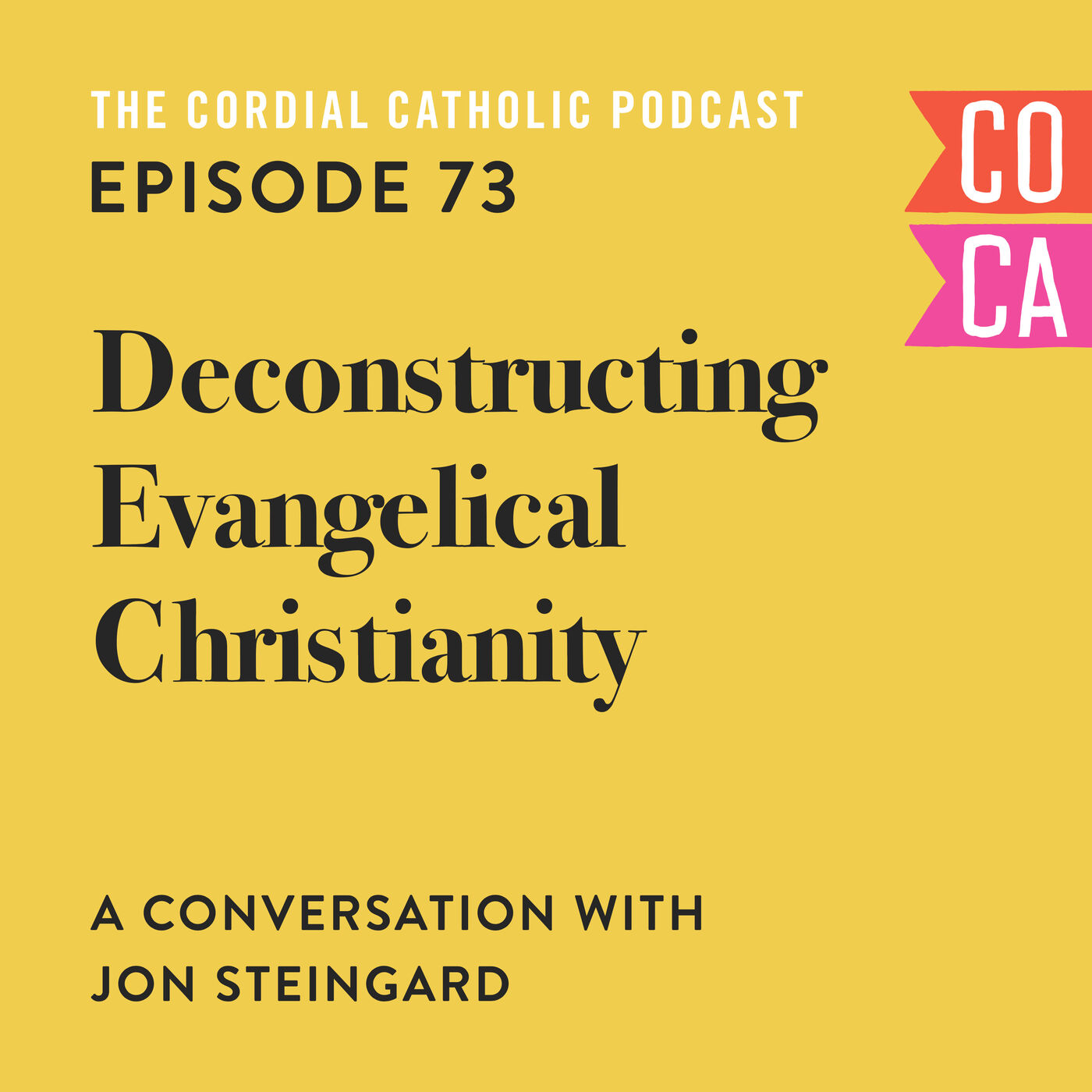 073: Deconstructing Evangelical Christianity (w/ Jon Steingard)