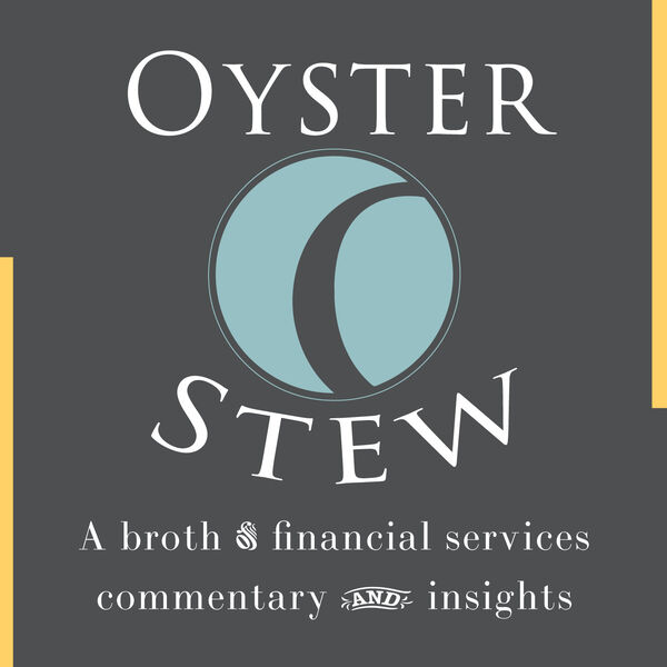 Oyster Stew - A Broth of Financial Services Commentary and Insights Podcast Artwork Image