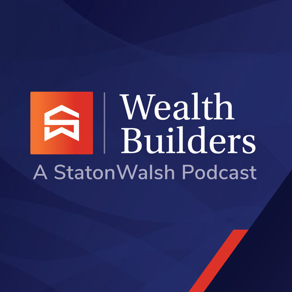 Wealth Builders - A StatonWalsh Podcast Podcast Artwork Image