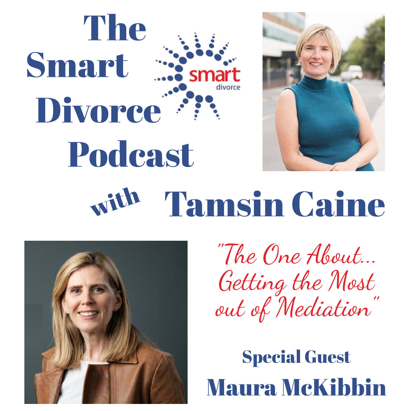 The Smart Divorce Podcast - The one about... Getting the Most out of Mediation