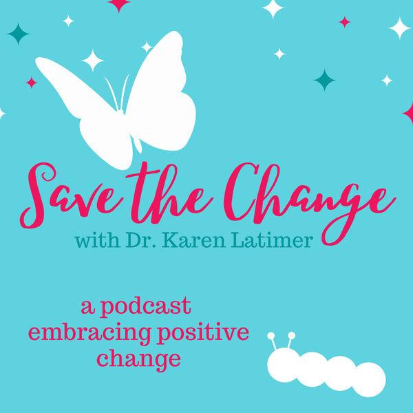 Save the Change with Dr. Karen Latimer Podcast Artwork Image