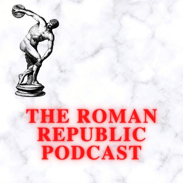 The Roman Republic Podcast Podcast Artwork Image