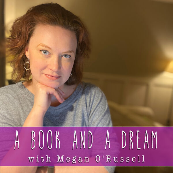 A Book and A Dream: An author's adventure in writing, reading, and being an epic fangirl Podcast Artwork Image