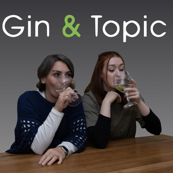 Gin and Topic Podcast Podcast Artwork Image