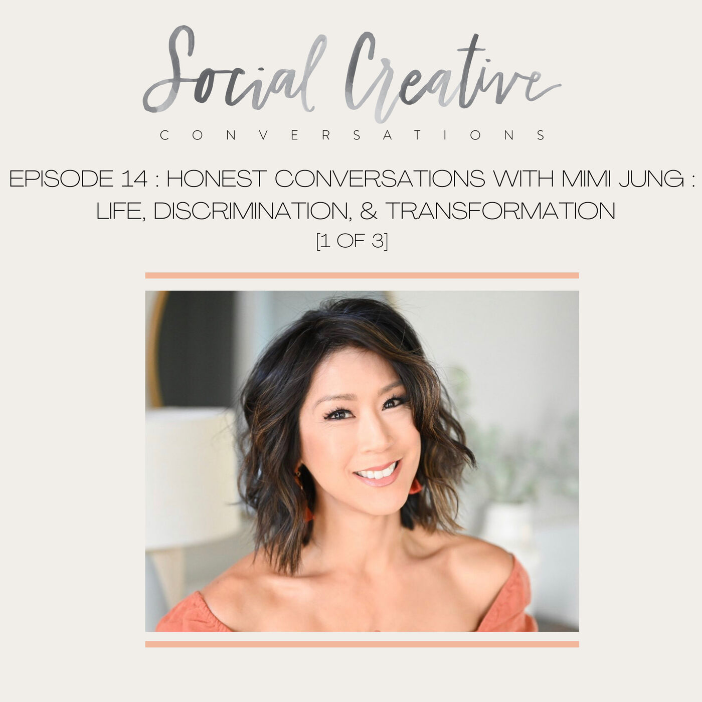 Honest Conversations with Mimi Jung : Life, Discrimination, and Transformation (pt 1of 3)