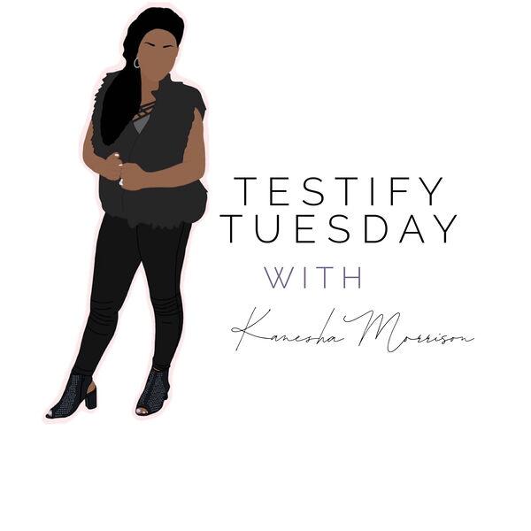 Testify Tuesday with Kanesha Podcast Artwork Image