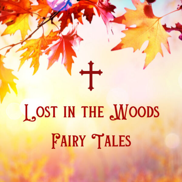 Lost in the Woods Fairy Tales Podcast Artwork Image