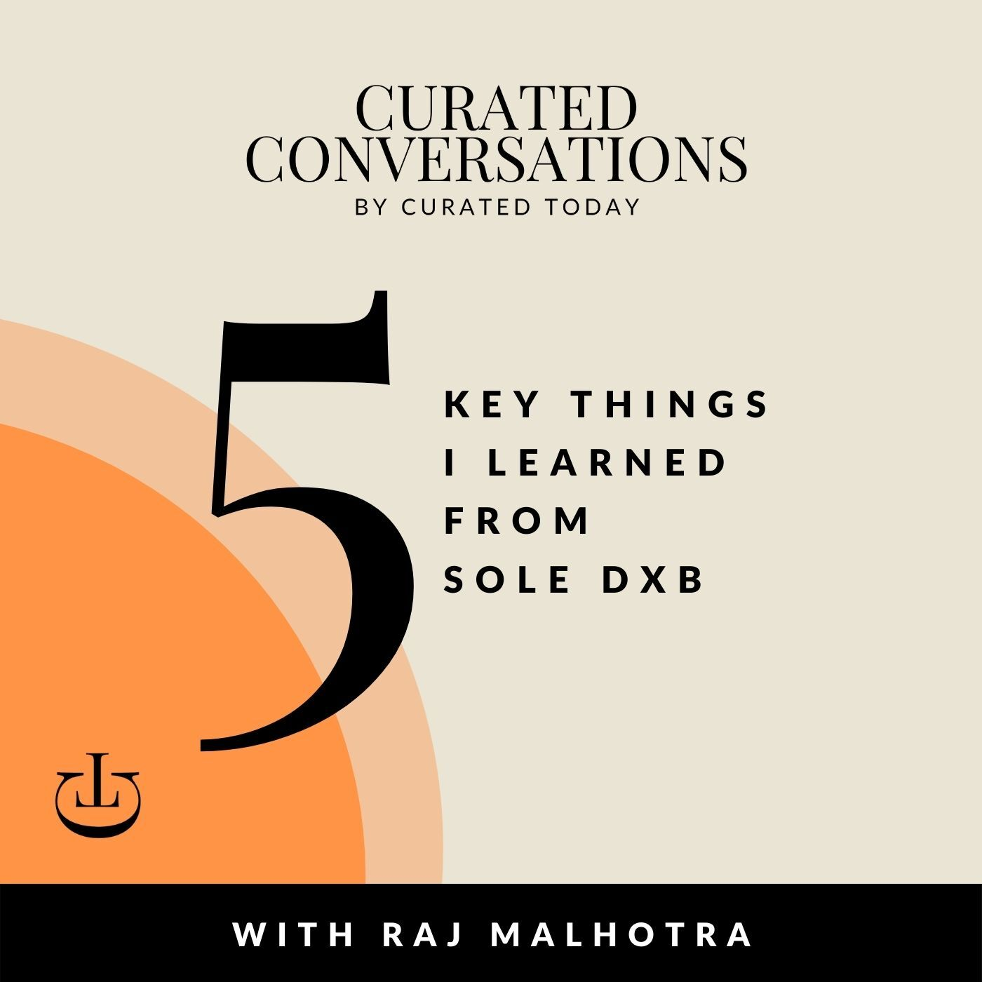 5 Key Things I Learned From Sole DXB - With Sole Partner, Raj Malhotra