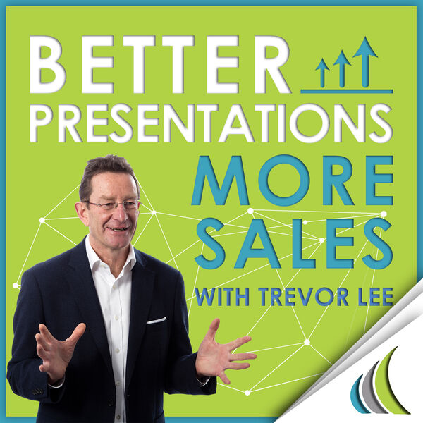 Better Presentations - More Sales : Helping you grow revenues by sharing enhanced in-person and virtual sales and presentation skills, tips and ideas. Hosted by Trevor Lee : Presentation Coach and Sales Growth Champion Podcast Artwork Image