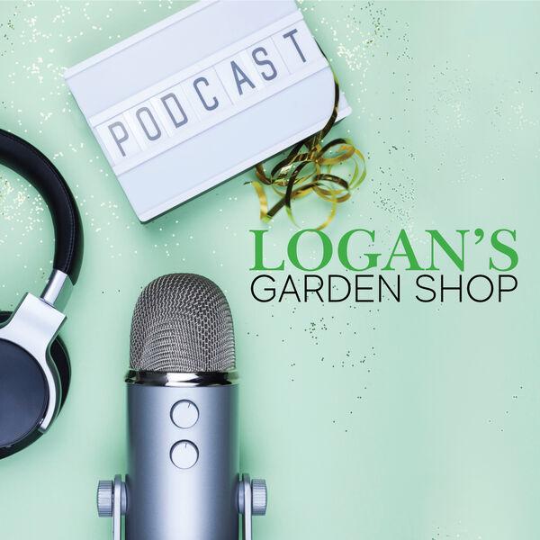 Logan's Garden Shop Podcast Podcast Artwork Image