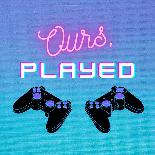 Ours, Played Podcast Artwork Image