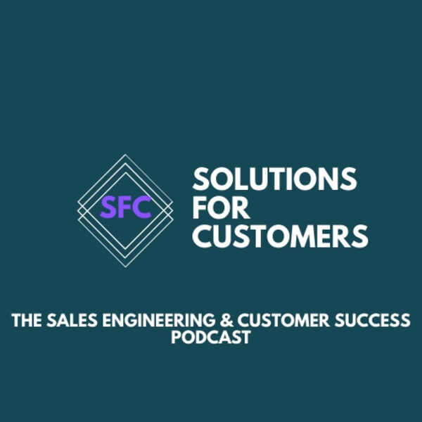 Solutions for Customers - The Sales Engineering & Customer Success Podcast Podcast Artwork Image
