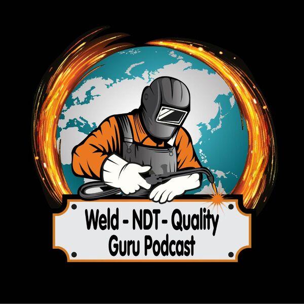 Weld - NDT - Quality Guru Podcast Podcast Artwork Image