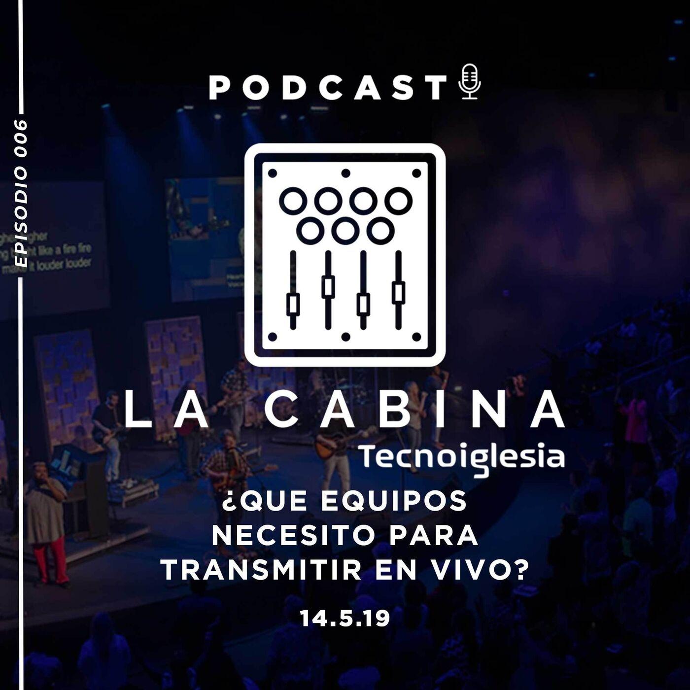 La Cabina Tecnoiglesia Podcast #006 -¿Que equipos necesito para transmitir en vivo?