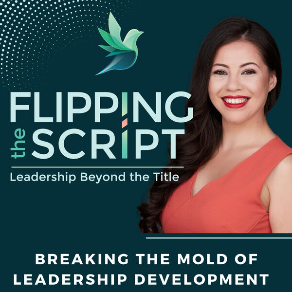 Flipping the Script Leadership Beyond the Title Podcast Artwork Image
