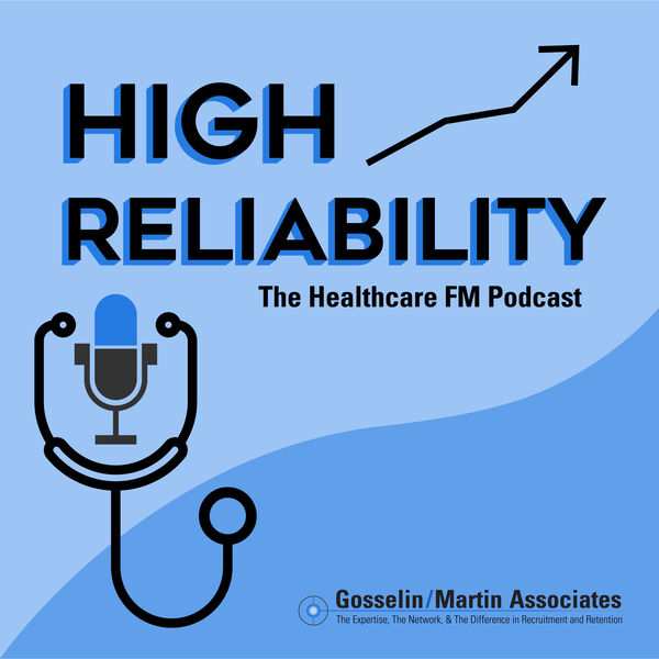High Reliability, The Healthcare Facilities Management Podcast Podcast Artwork Image