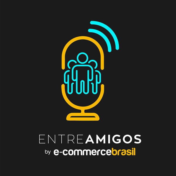 Entre Amigos by E-Commerce Brasil Podcast Artwork Image