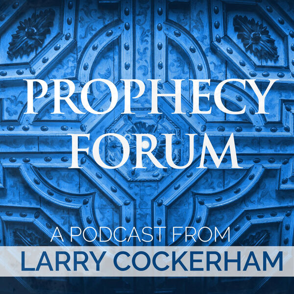 Prophecy Forum: A Podcast from Larry Cockerham Podcast Artwork Image