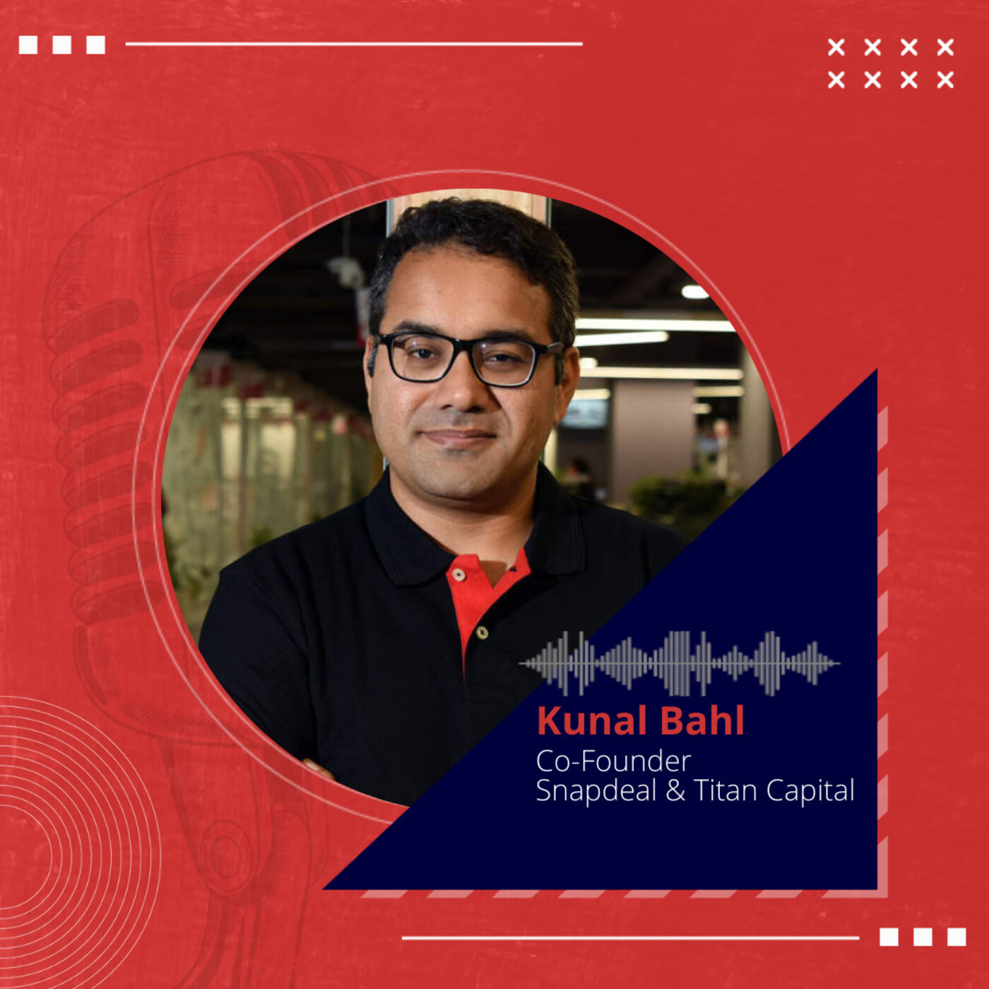 Inside the mind of Kunal Bahl, Co-Founder, Snapdeal & Titan Capital