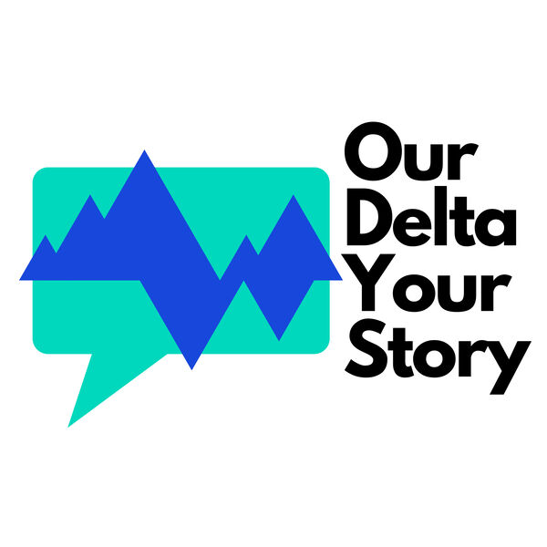 Our Delta, Your Story Podcast Artwork Image