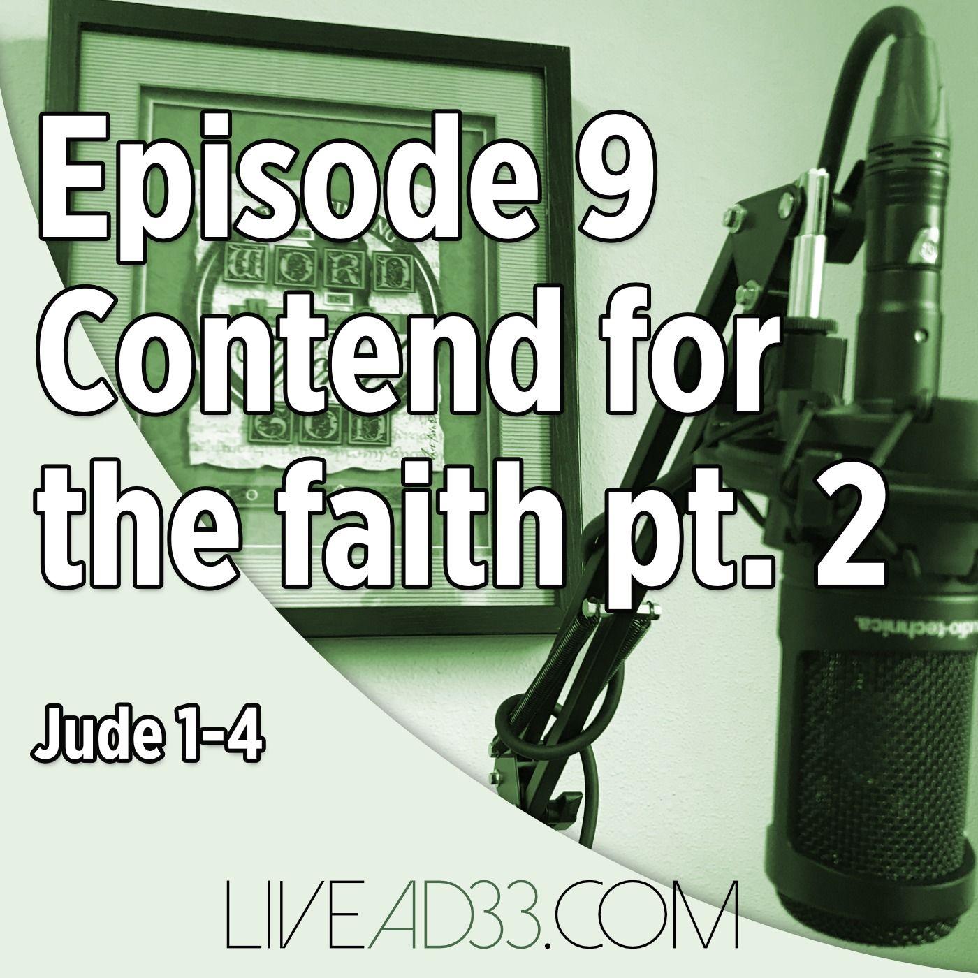 Episode 8: Contend for the Faith, Pt 2